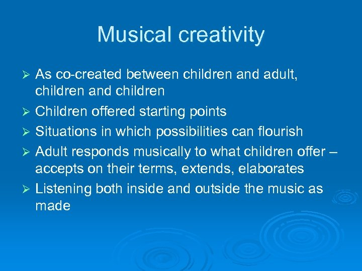 Musical creativity As co-created between children and adult, children and children Ø Children offered