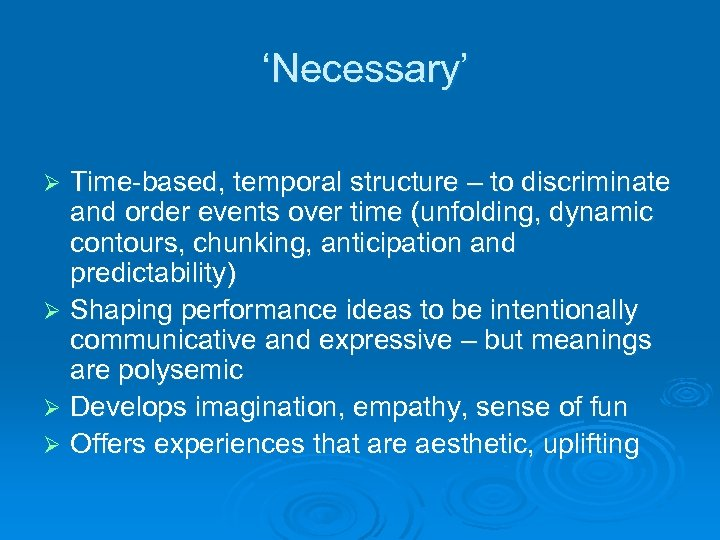 'Necessary' Time-based, temporal structure – to discriminate and order events over time (unfolding, dynamic