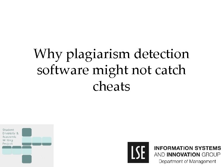Why plagiarism detection software might not catch cheats Dr Edgar A. Whitley LSE