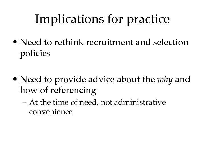 Implications for practice • Need to rethink recruitment and selection policies • Need to