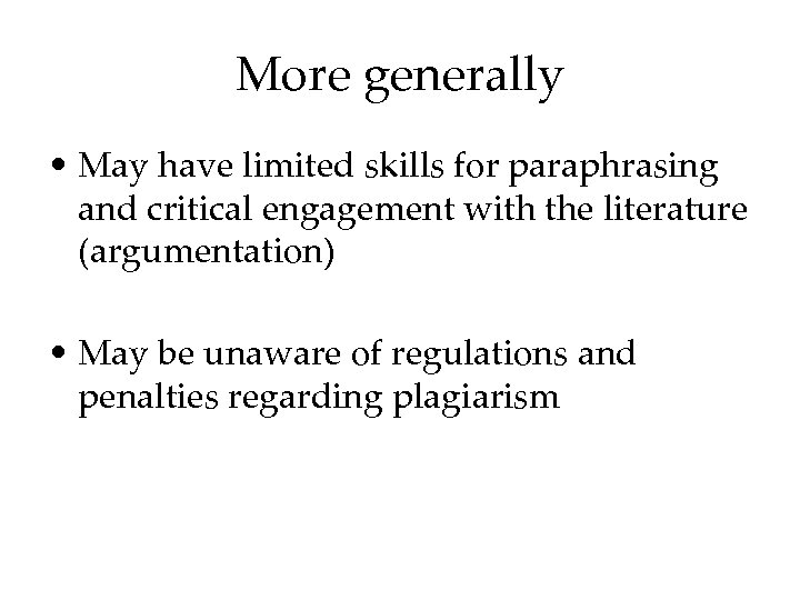 More generally • May have limited skills for paraphrasing and critical engagement with the