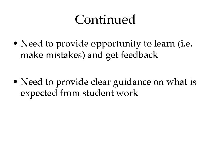 Continued • Need to provide opportunity to learn (i. e. make mistakes) and get