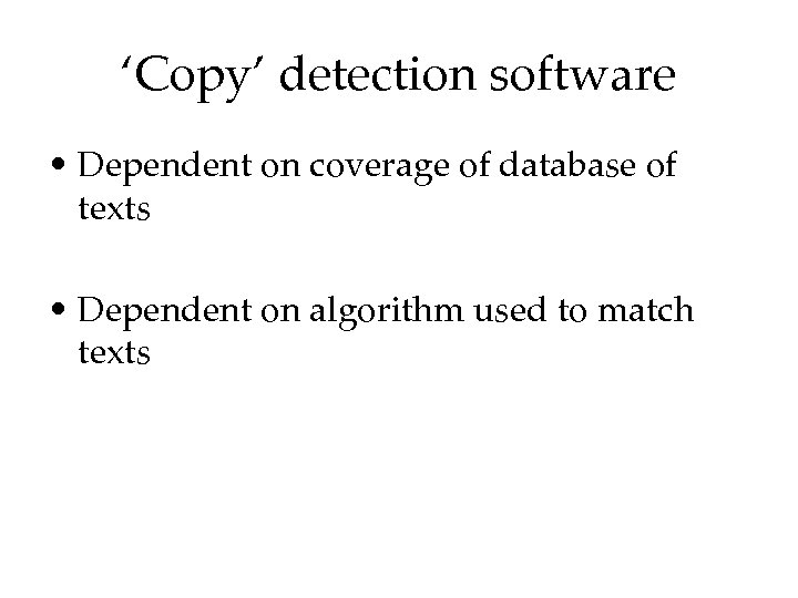 'Copy' detection software • Dependent on coverage of database of texts • Dependent on