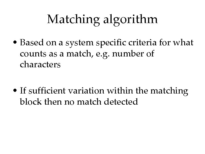 Matching algorithm • Based on a system specific criteria for what counts as a