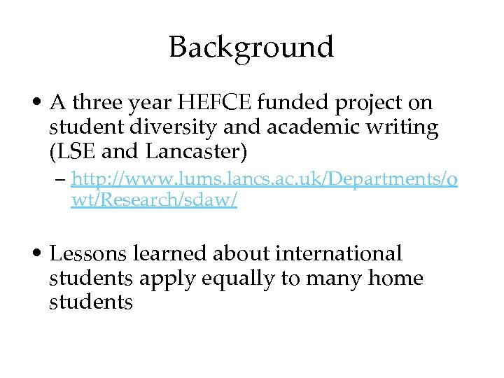 Background • A three year HEFCE funded project on student diversity and academic writing