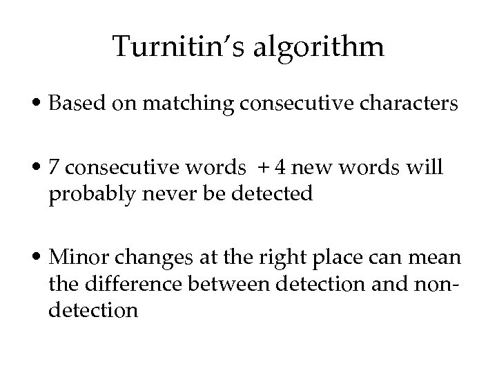 Turnitin's algorithm • Based on matching consecutive characters • 7 consecutive words + 4