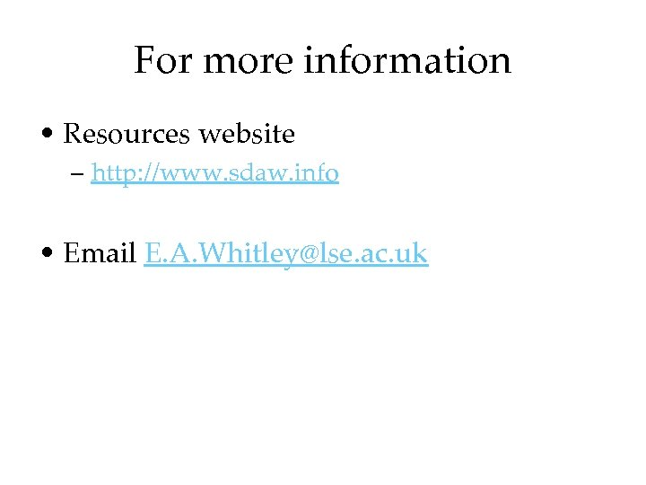 For more information • Resources website – http: //www. sdaw. info • Email E.