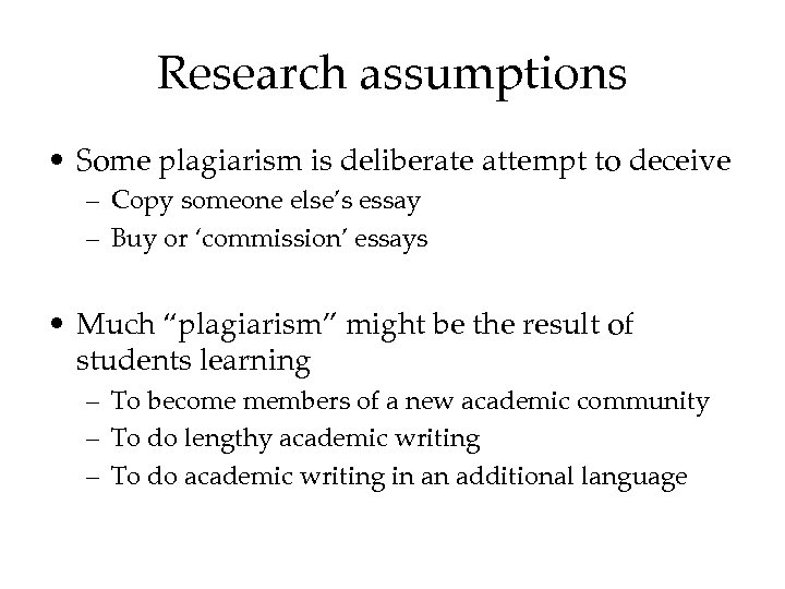 Research assumptions • Some plagiarism is deliberate attempt to deceive – Copy someone else's