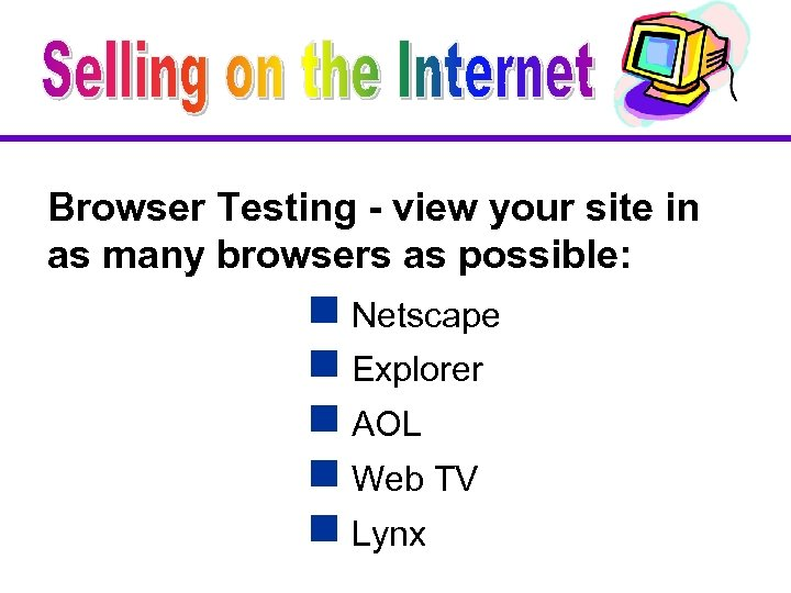 Browser Testing - view your site in as many browsers as possible: g Netscape