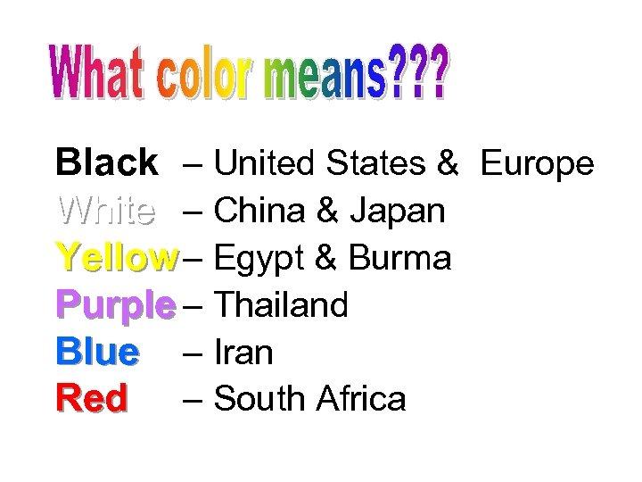 Black – United States & Europe White – China & Japan Yellow – Egypt