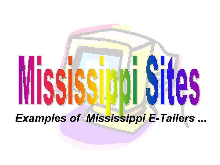 Examples of Mississippi E-Tailers. . .