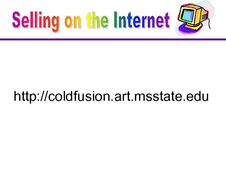 http: //coldfusion. art. msstate. edu