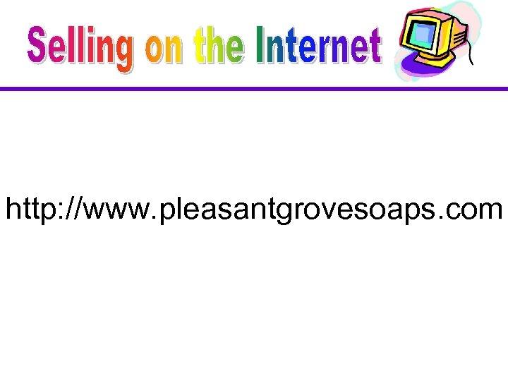 http: //www. pleasantgrovesoaps. com