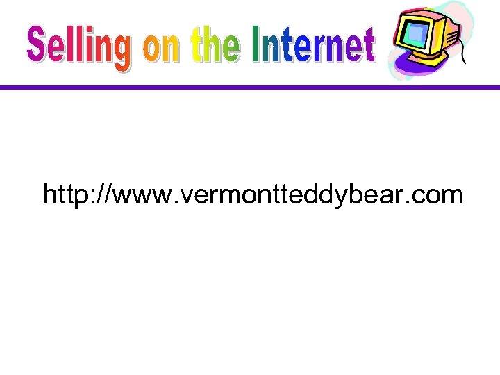http: //www. vermontteddybear. com