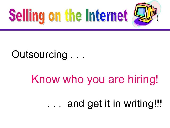 Outsourcing. . . Know who you are hiring!. . . and get it in