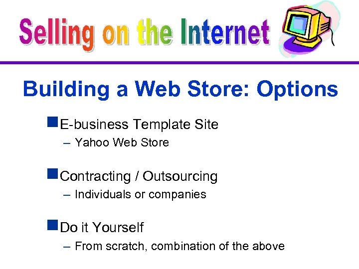 Building a Web Store: Options g. E-business Template Site – Yahoo Web Store g.