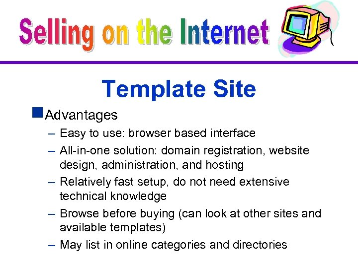 Template Site g. Advantages – Easy to use: browser based interface – All-in-one solution: