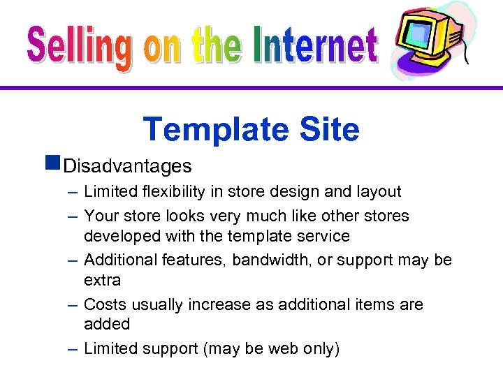 Template Site g. Disadvantages – Limited flexibility in store design and layout – Your