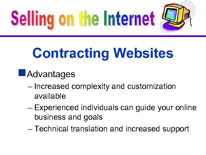 Contracting Websites g. Advantages – Increased complexity and customization available – Experienced individuals can