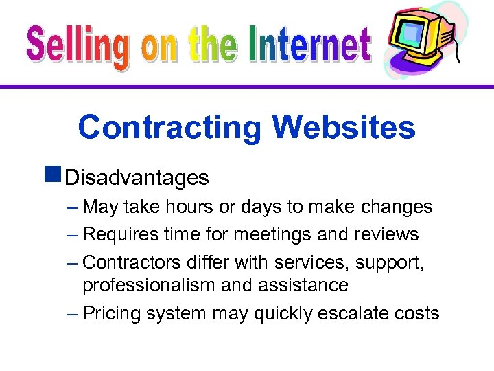 Contracting Websites g. Disadvantages – May take hours or days to make changes –