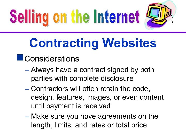 Contracting Websites g. Considerations – Always have a contract signed by both parties with