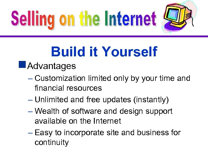 Build it Yourself g. Advantages – Customization limited only by your time and financial