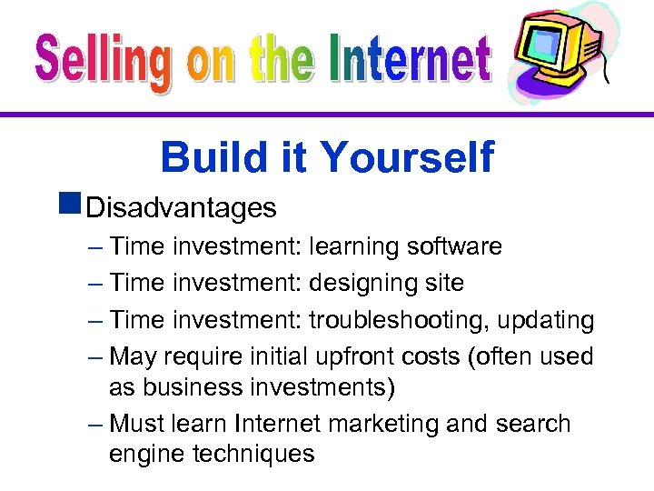 Build it Yourself g. Disadvantages – Time investment: learning software – Time investment: designing