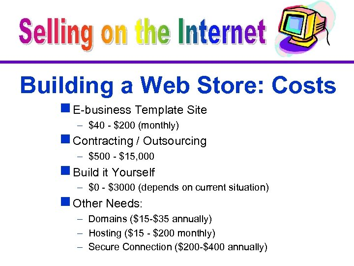 Building a Web Store: Costs g E-business Template Site – $40 - $200 (monthly)