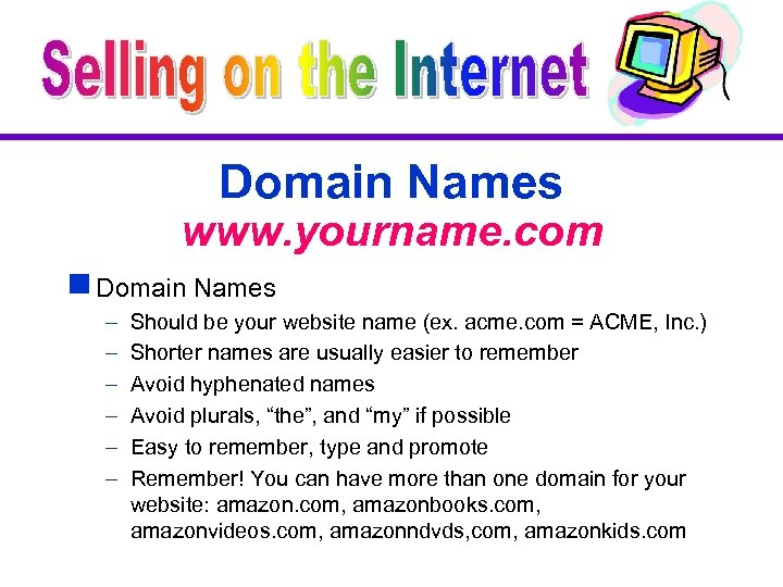 Domain Names www. yourname. com g Domain Names – – – Should be your