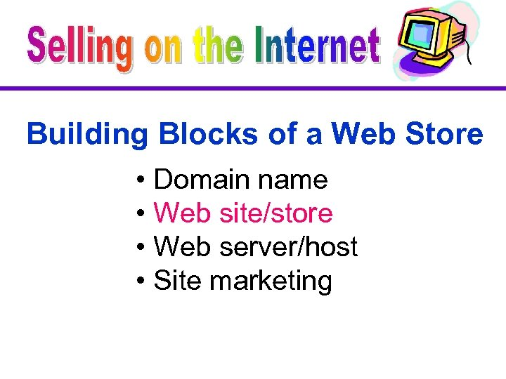 Building Blocks of a Web Store • Domain name • Web site/store • Web