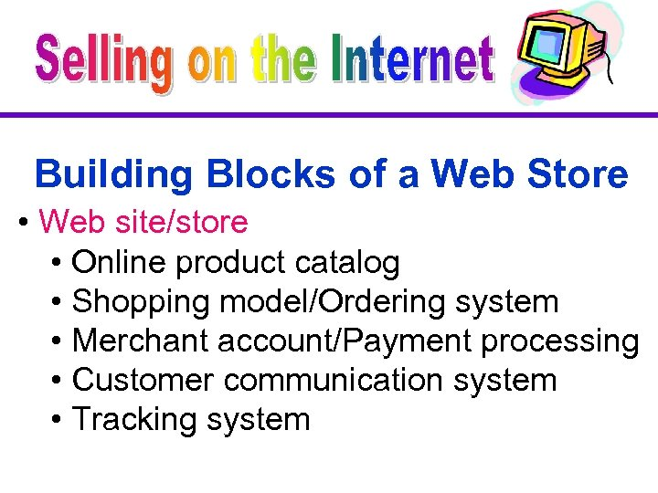 Building Blocks of a Web Store • Web site/store • Online product catalog •
