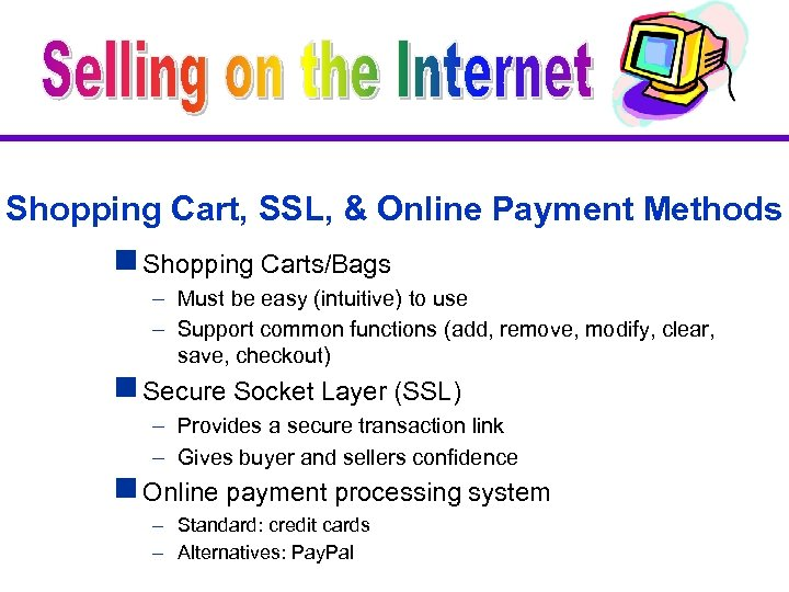 Shopping Cart, SSL, & Online Payment Methods g Shopping Carts/Bags – Must be easy