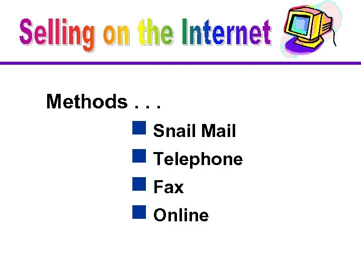 Methods. . . g Snail Mail g Telephone g Fax g Online