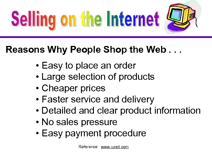 Reasons Why People Shop the Web. . . • Easy to place an order