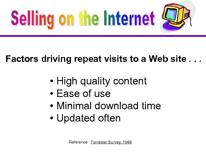 Factors driving repeat visits to a Web site. . . • High quality content