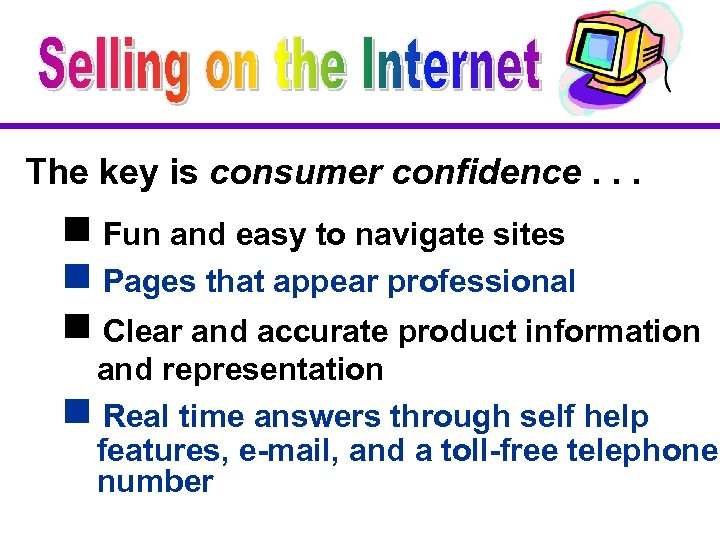 The key is consumer confidence. . . g Fun and easy to navigate sites