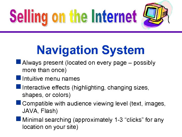 Navigation System g Always present (located on every page – possibly more than once)