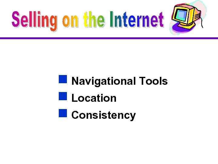 g Navigational Tools g Location g Consistency