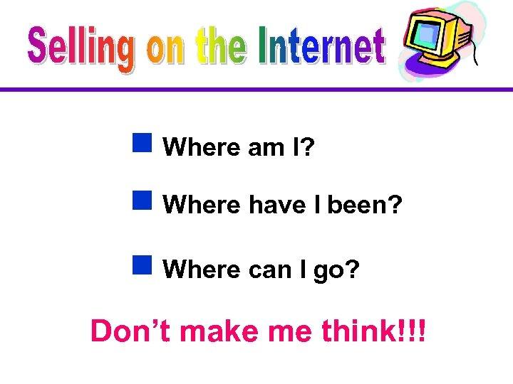g Where am I? g Where have I been? g Where can I go?