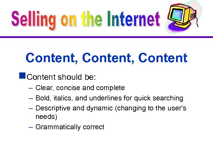 Content, Content g. Content should be: – Clear, concise and complete – Bold, italics,