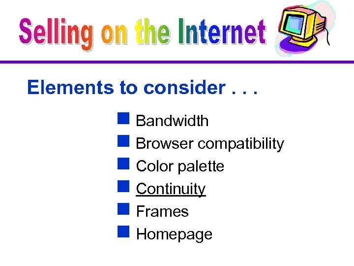Elements to consider. . . g Bandwidth g Browser compatibility g Color palette g