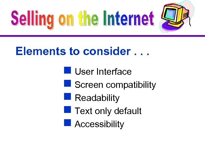 Elements to consider. . . g User Interface g Screen compatibility g Readability g