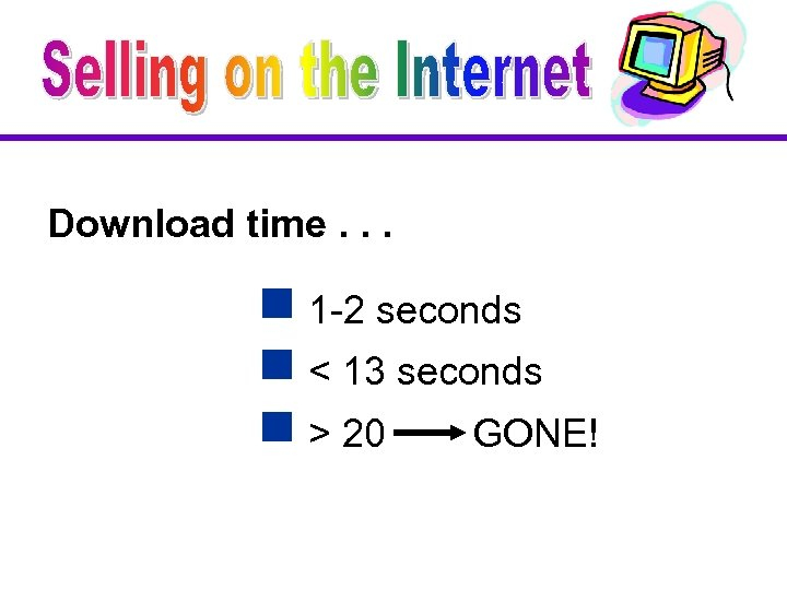 Download time. . . g 1 -2 seconds g < 13 seconds g >