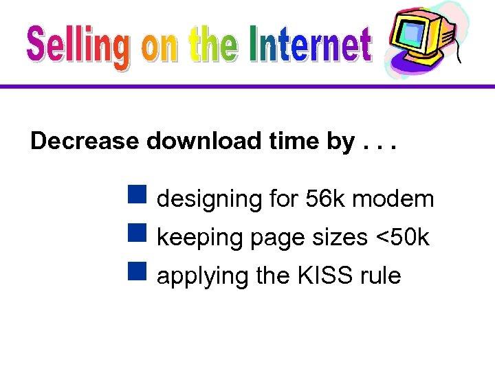 Decrease download time by. . . g designing for 56 k modem g keeping