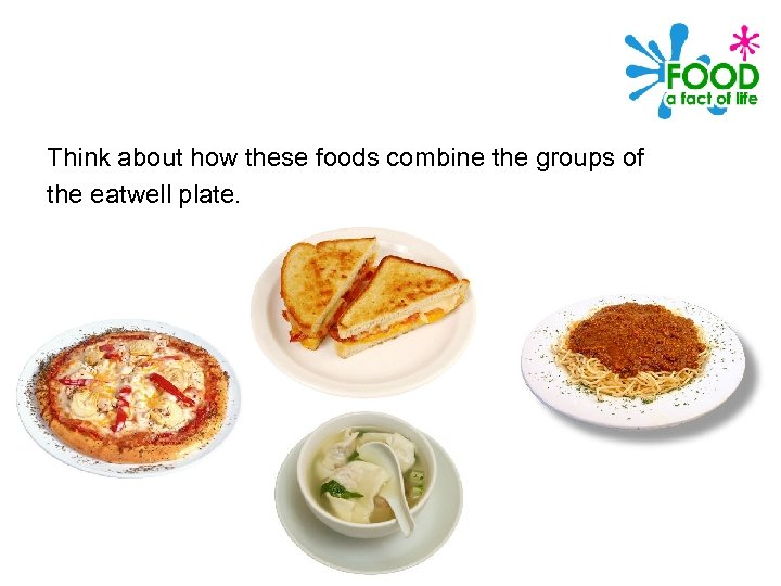 Think about how these foods combine the groups of the eatwell plate.