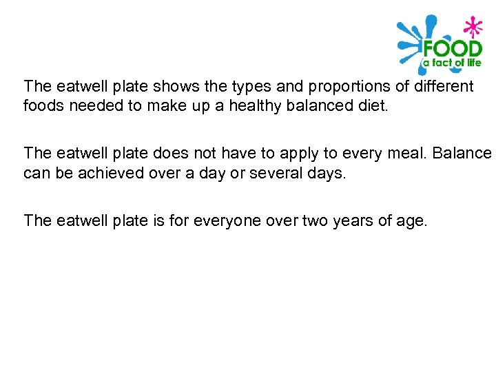 The eatwell plate shows the types and proportions of different foods needed to make