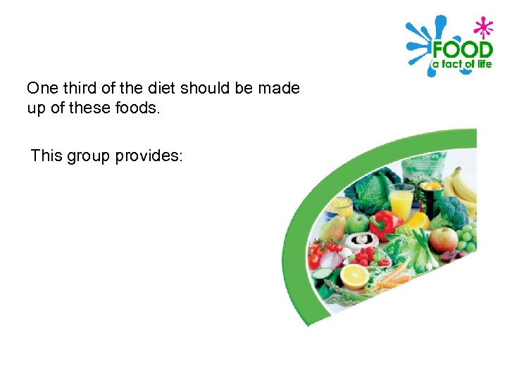 One third of the diet should be made up of these foods. This group