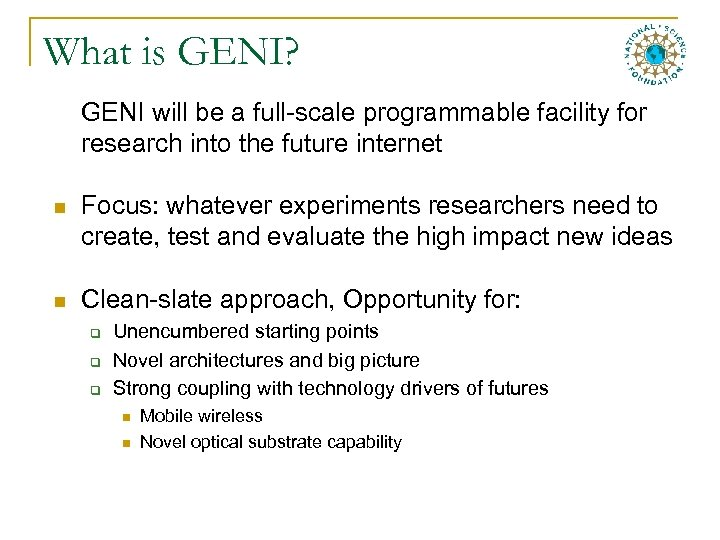 What is GENI? GENI will be a full-scale programmable facility for research into the