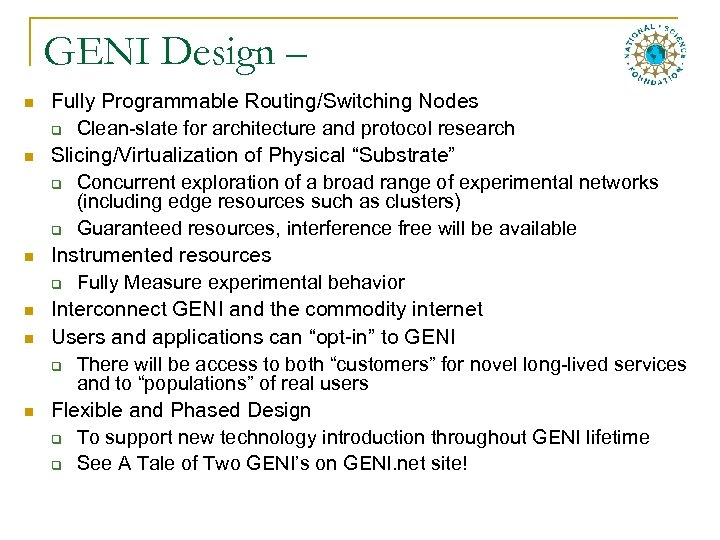GENI Design – n n n Fully Programmable Routing/Switching Nodes q Clean-slate for architecture
