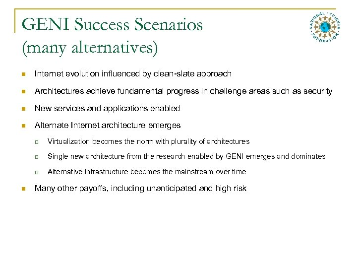 GENI Success Scenarios (many alternatives) n Internet evolution influenced by clean-slate approach n Architectures